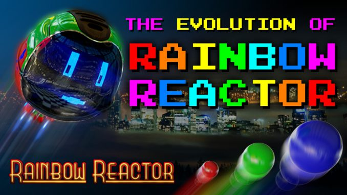 Die Evolution von Rainbow Reactor