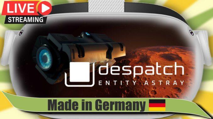 Welcher-Arsch-hat-mich-im-All-vergessen-Despatch-Entity-Astray-Oculus-Quest-2-Link-Gameplay